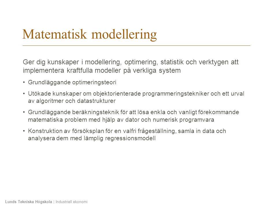 Lunds Tekniska Högskola | Industriell ekonomi Matematisk modellering Ger dig kunskaper i modellering, optimering, statistik och verktygen att implemen