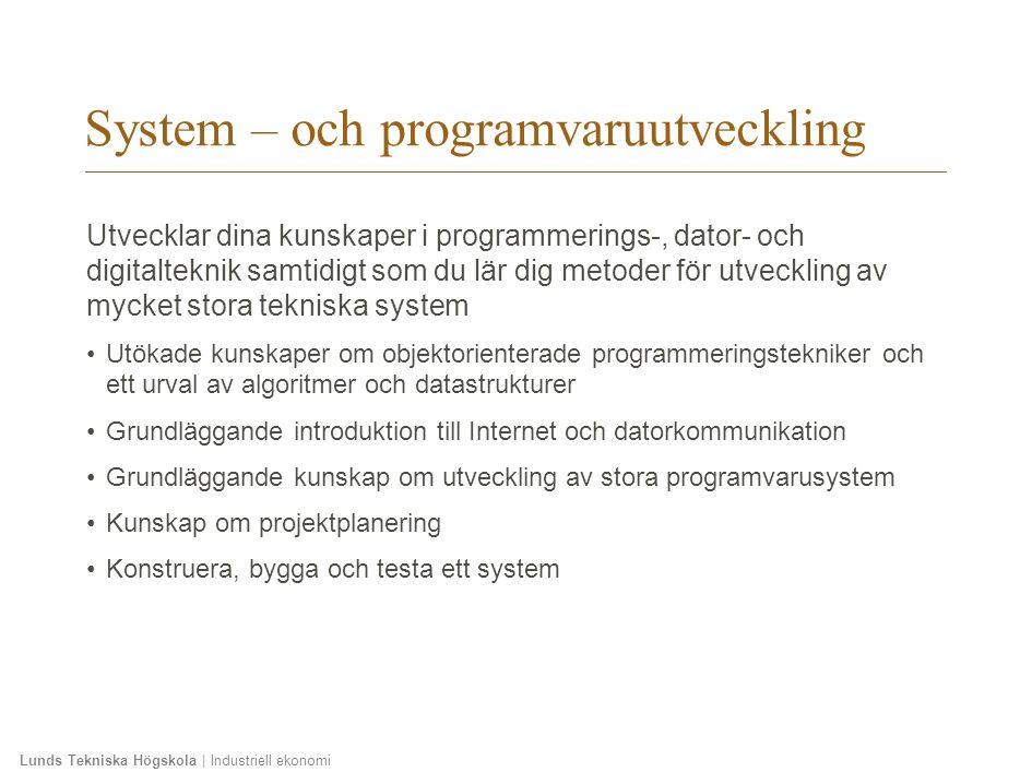 Lunds Tekniska Högskola | Industriell ekonomi System – och programvaruutveckling Utvecklar dina kunskaper i programmerings-, dator- och digitalteknik