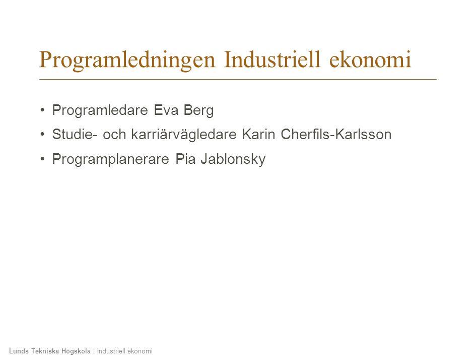 Lunds Tekniska Högskola | Industriell ekonomi Programledningen Industriell ekonomi Programledare Eva Berg Studie- och karriärvägledare Karin Cherfils-