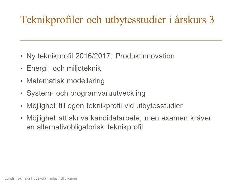 Lunds Tekniska Högskola | Industriell ekonomi Teknikprofiler och utbytesstudier i årskurs 3 Ny teknikprofil 2016/2017: Produktinnovation Energi- och m