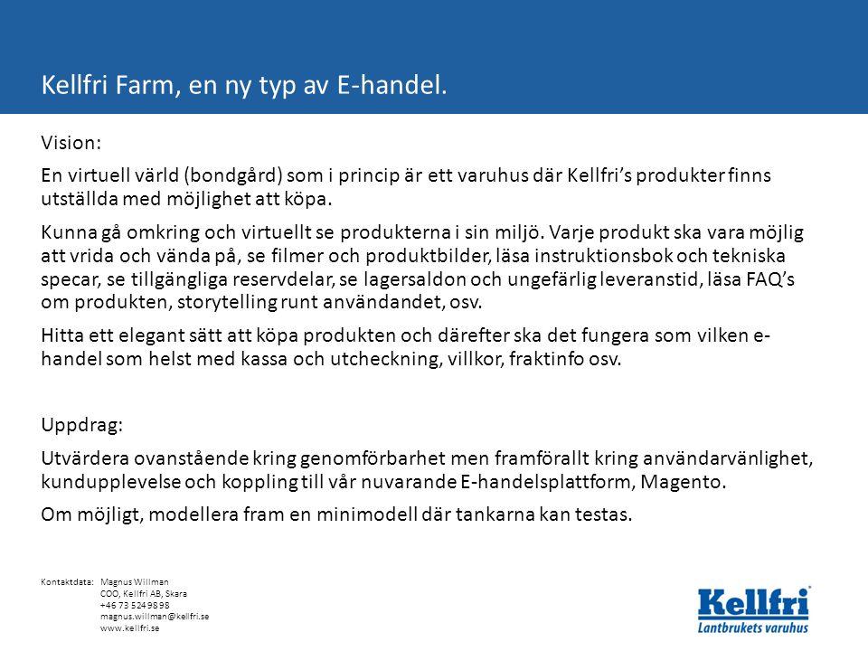 Vision: En virtuell värld (bondgård) som i princip är ett varuhus där Kellfri's produkter finns utställda med möjlighet att köpa.