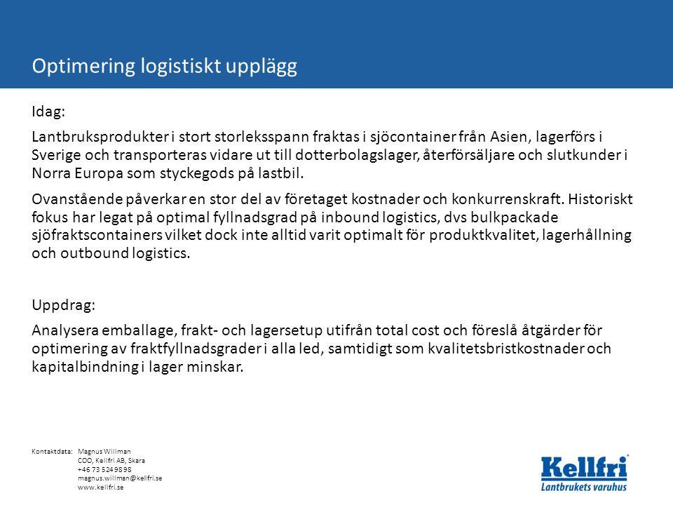 Idag: Lantbruksprodukter i stort storleksspann fraktas i sjöcontainer från Asien, lagerförs i Sverige och transporteras vidare ut till dotterbolagslager, återförsäljare och slutkunder i Norra Europa som styckegods på lastbil.