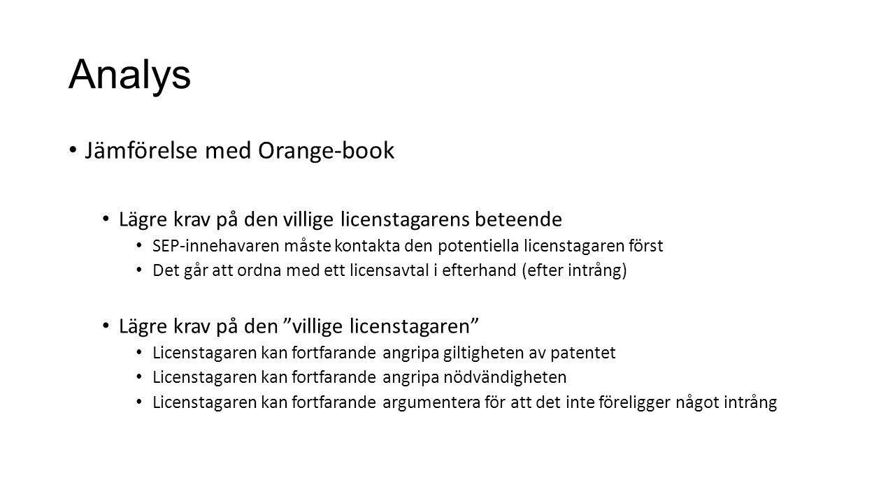 Analys Jämförelse med Orange-book Lägre krav på den villige licenstagarens beteende SEP-innehavaren måste kontakta den potentiella licenstagaren först Det går att ordna med ett licensavtal i efterhand (efter intrång) Lägre krav på den villige licenstagaren Licenstagaren kan fortfarande angripa giltigheten av patentet Licenstagaren kan fortfarande angripa nödvändigheten Licenstagaren kan fortfarande argumentera för att det inte föreligger något intrång