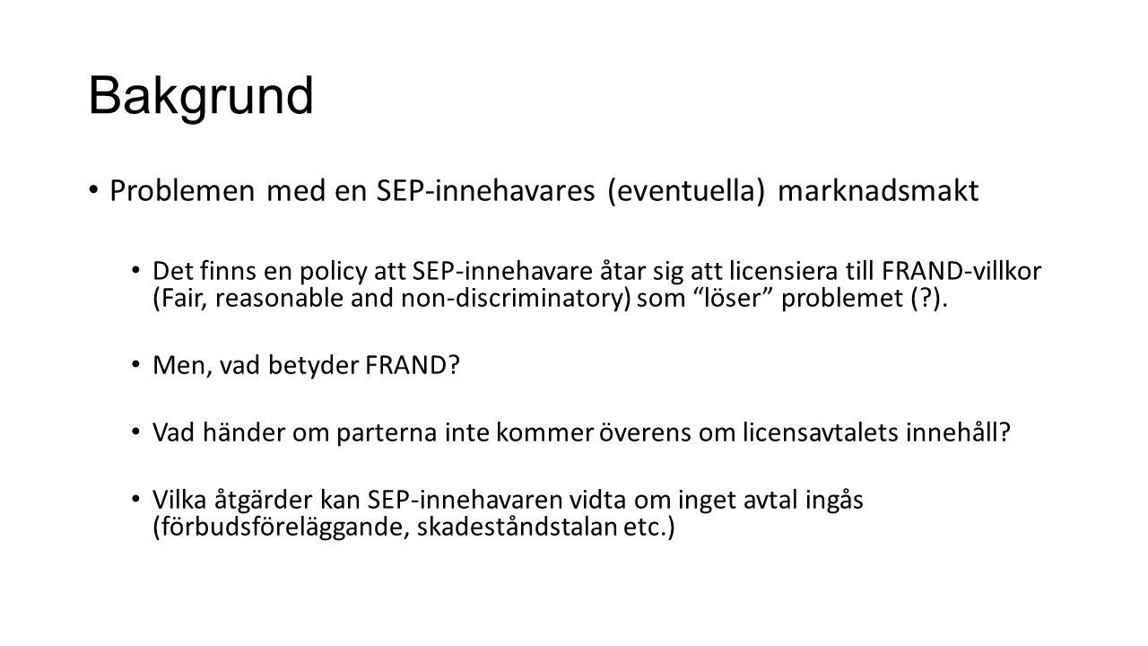 Bakgrund Problemen med en SEP-innehavares (eventuella) marknadsmakt Det finns en policy att SEP-innehavare åtar sig att licensiera till FRAND-villkor (Fair, reasonable and non-discriminatory) som löser problemet ( ).