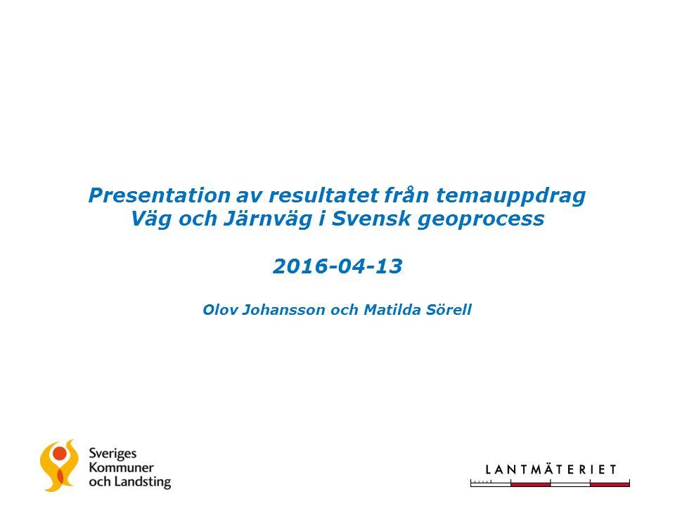 Presentation av resultatet från temauppdrag Väg och Järnväg i Svensk geoprocess 2016-04-13 Olov Johansson och Matilda Sörell