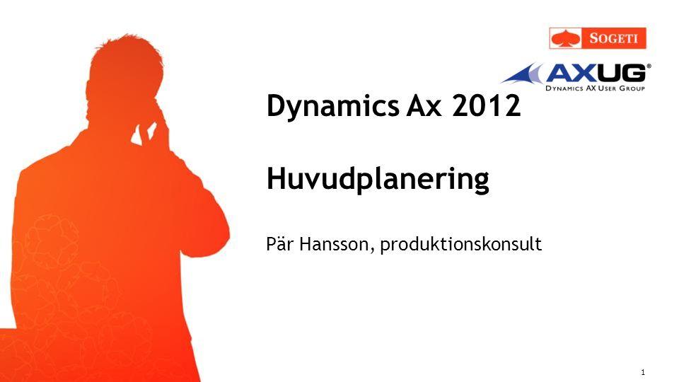 Dynamics Ax 2012 Huvudplanering Pär Hansson, produktionskonsult 1