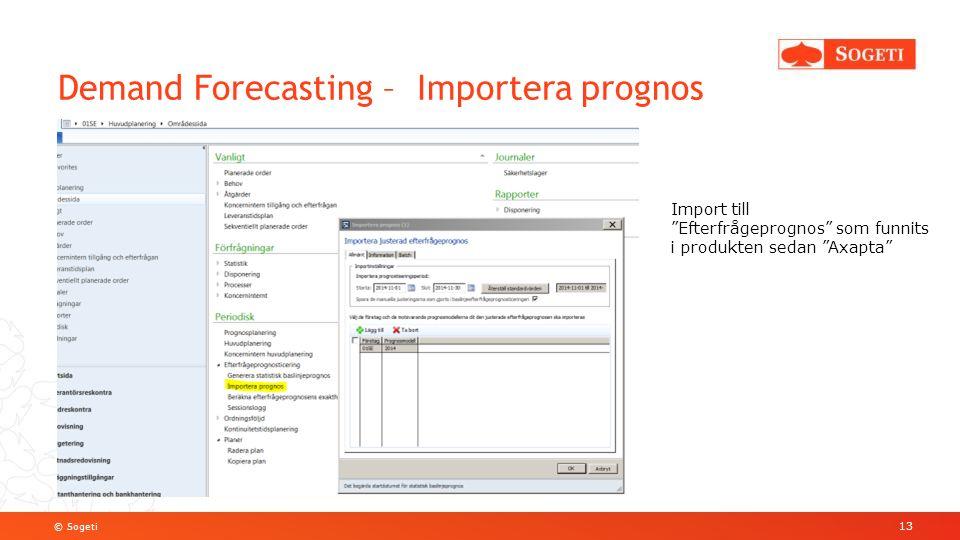 © Sogeti Demand Forecasting – Importera prognos 13 Import till Efterfrågeprognos som funnits i produkten sedan Axapta