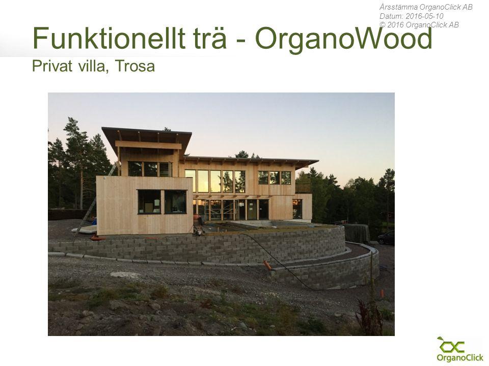 Funktionellt trä - OrganoWood Privat villa, Trosa Årsstämma OrganoClick AB Datum: 2016-05-10 © 2016 OrganoClick AB