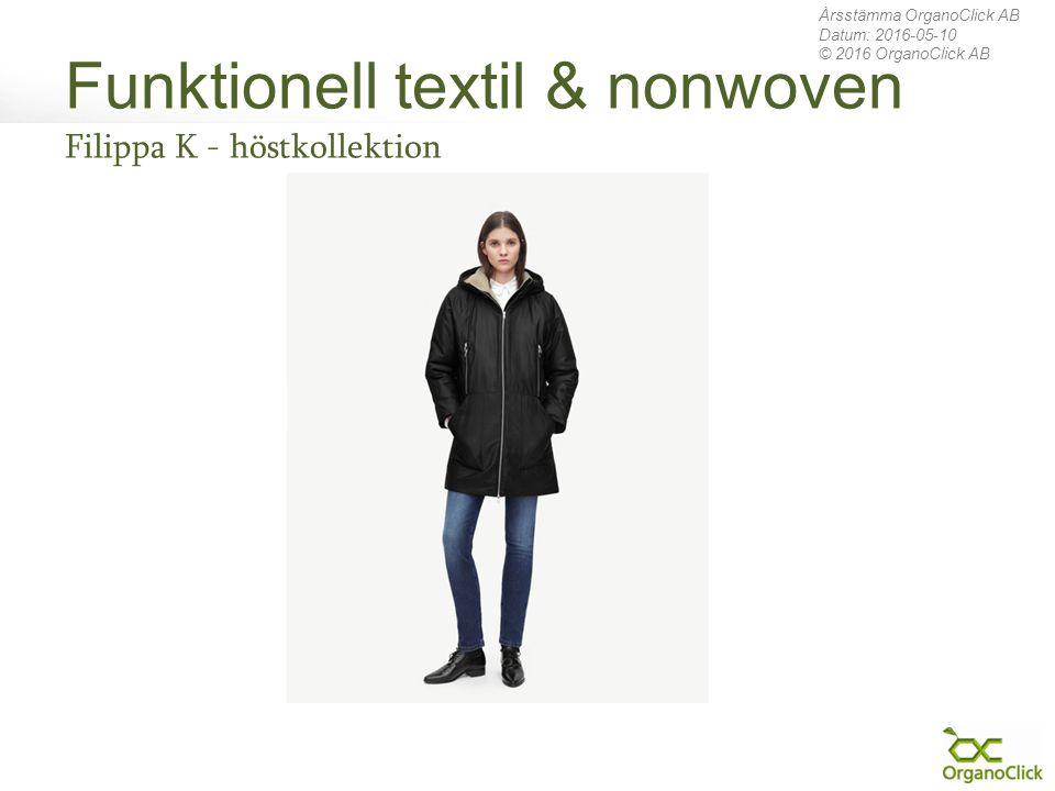 Funktionell textil & nonwoven Filippa K - höstkollektion Årsstämma OrganoClick AB Datum: 2016-05-10 © 2016 OrganoClick AB