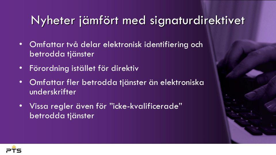 Nyheter jämfört med signaturdirektivet Omfattar två delar elektronisk identifiering och betrodda tjänster Förordning istället för direktiv Omfattar fler betrodda tjänster än elektroniska underskrifter Vissa regler även för icke-kvalificerade betrodda tjänster