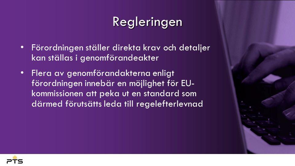 Regleringen Förordningen ställer direkta krav och detaljer kan ställas i genomförandeakter Flera av genomförandakterna enligt förordningen innebär en möjlighet för EU- kommissionen att peka ut en standard som därmed förutsätts leda till regelefterlevnad
