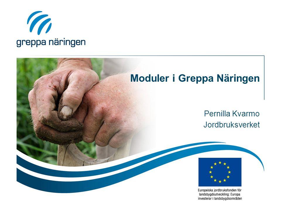Moduler i Greppa Näringen Pernilla Kvarmo Jordbruksverket