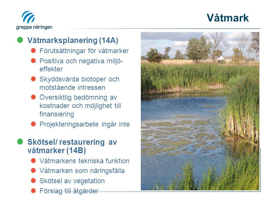 Våtmarksplanering (14A) Förutsättningar för våtmarker Positiva och negativa miljö- effekter Skyddsvärda biotoper och motstående intressen Översiktlig bedömning av kostnader och möjlighet till finansiering Projekteringsarbete ingår inte Skötsel/ restaurering av våtmarker (14B) Våtmarkens tekniska funktion Våtmarken som näringsfälla Skötsel av vegetation Förslag till åtgärder
