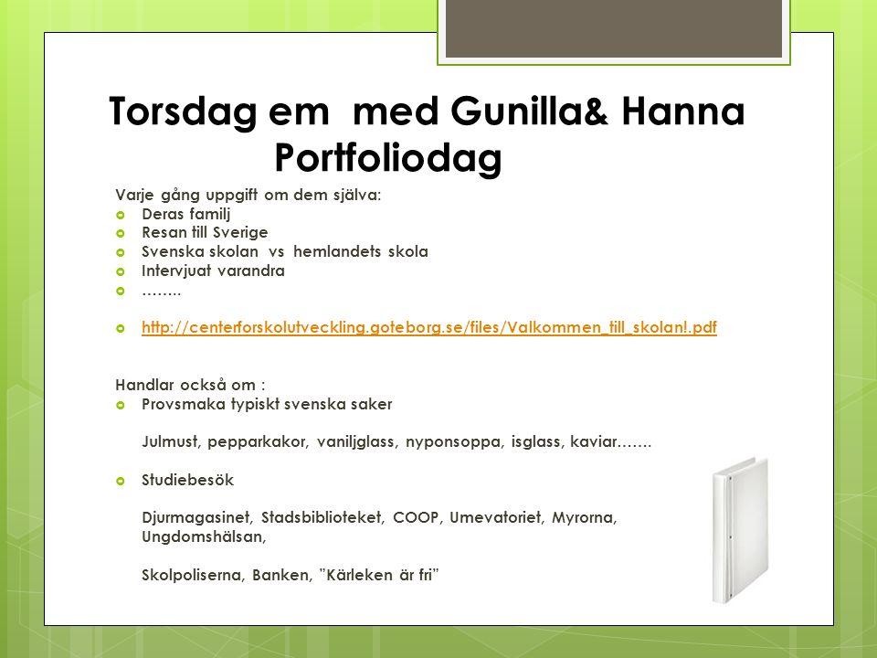 Torsdag em med Gunilla& Hanna Portfoliodag Varje gång uppgift om dem själva:  Deras familj  Resan till Sverige  Svenska skolan vs hemlandets skola