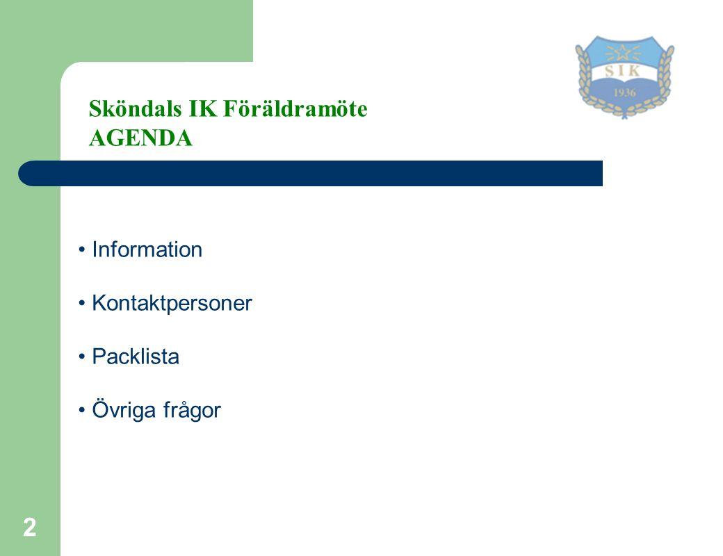 2 Information Kontaktpersoner Packlista Övriga frågor Sköndals IK Föräldramöte AGENDA