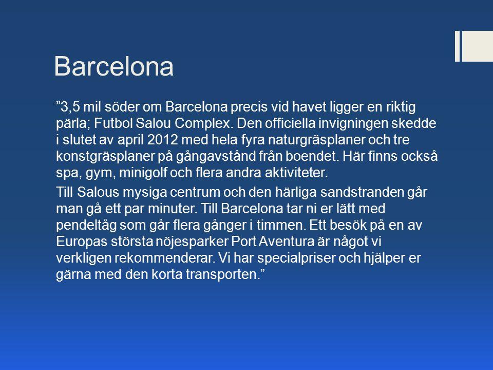 """Barcelona """"3,5 mil söder om Barcelona precis vid havet ligger en riktig pärla; Futbol Salou Complex. Den officiella invigningen skedde i slutet av apr"""