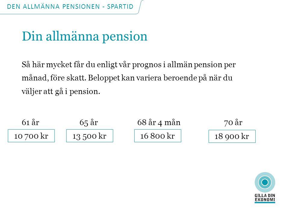 DEN ALLMÄNNA PENSIONEN - SPARTID Så här mycket får du enligt vår prognos i allmän pension per månad, före skatt. Beloppet kan variera beroende på när