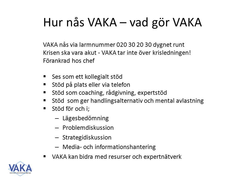 Hur nås VAKA – vad gör VAKA VAKA nås via larmnummer 020 30 20 30 dygnet runt Krisen ska vara akut - VAKA tar inte över krisledningen.
