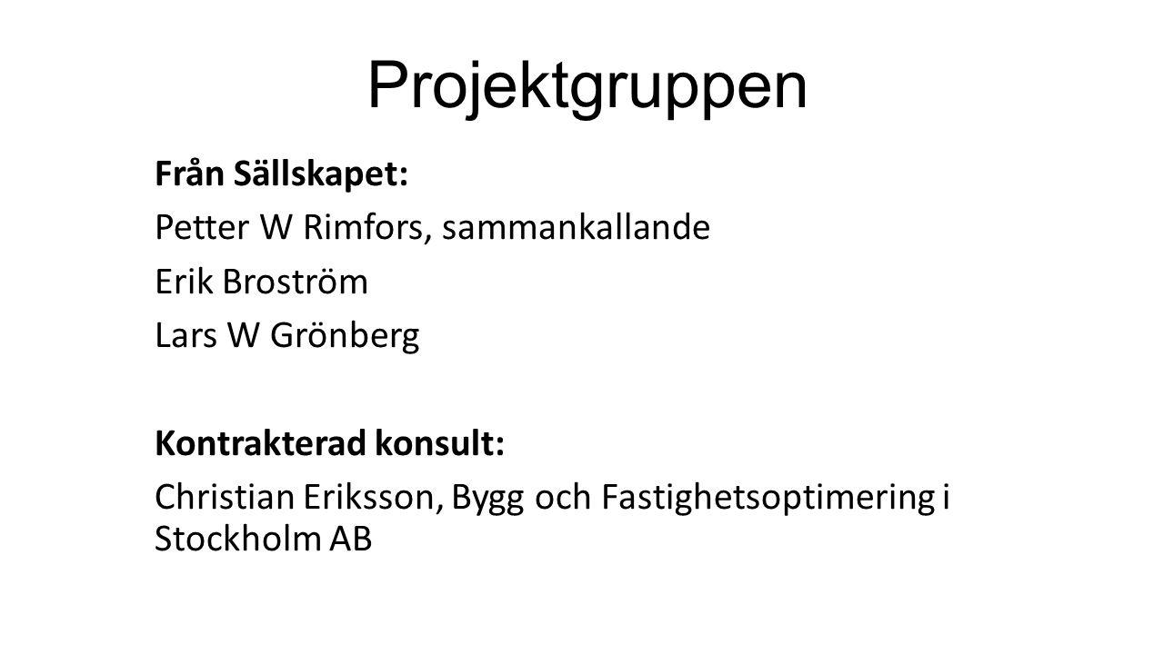 Projektgruppen Från Sällskapet: Petter W Rimfors, sammankallande Erik Broström Lars W Grönberg Kontrakterad konsult: Christian Eriksson, Bygg och Fastighetsoptimering i Stockholm AB