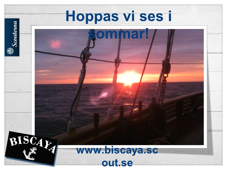 www.biscaya.sc out.se Hoppas vi ses i sommar!