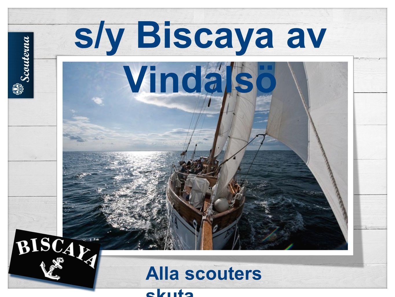 s/y Biscaya av Vindalsö Alla scouters skuta