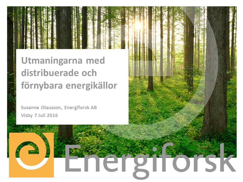 Utmaningarna med distribuerade och förnybara energikällor Susanne Olausson, Energiforsk AB Visby 7 Juli 2016