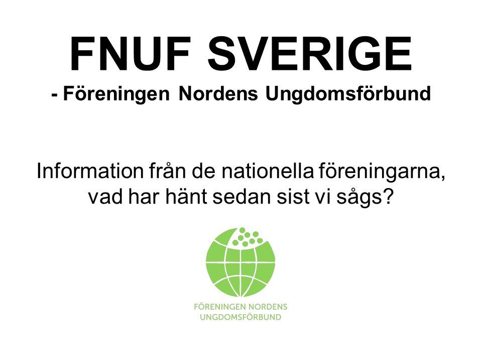 FNUF SVERIGE - Föreningen Nordens Ungdomsförbund Information från de nationella föreningarna, vad har hänt sedan sist vi sågs
