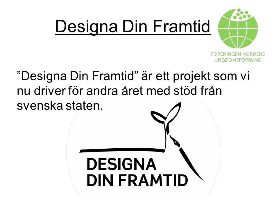 Designa Din Framtid Designa Din Framtid är ett projekt som vi nu driver för andra året med stöd från svenska staten.