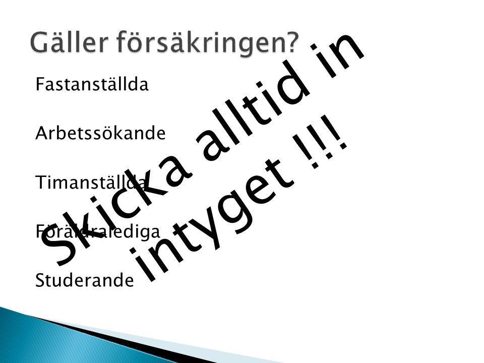 Fastanställda Arbetssökande Timanställda Föräldralediga Studerande Skicka alltid in intyget !!!