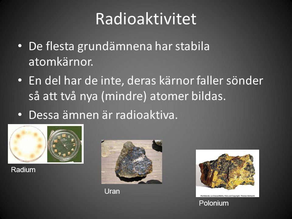 Radioaktivitet De flesta grundämnena har stabila atomkärnor.