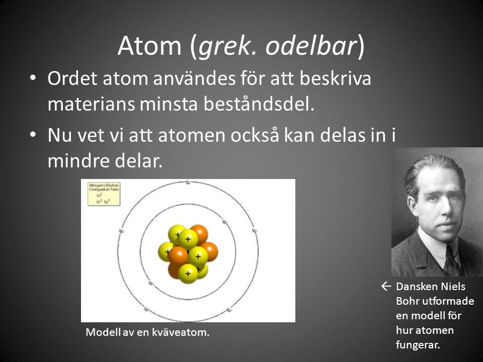 Atom (grek. odelbar) Ordet atom användes för att beskriva materians minsta beståndsdel.