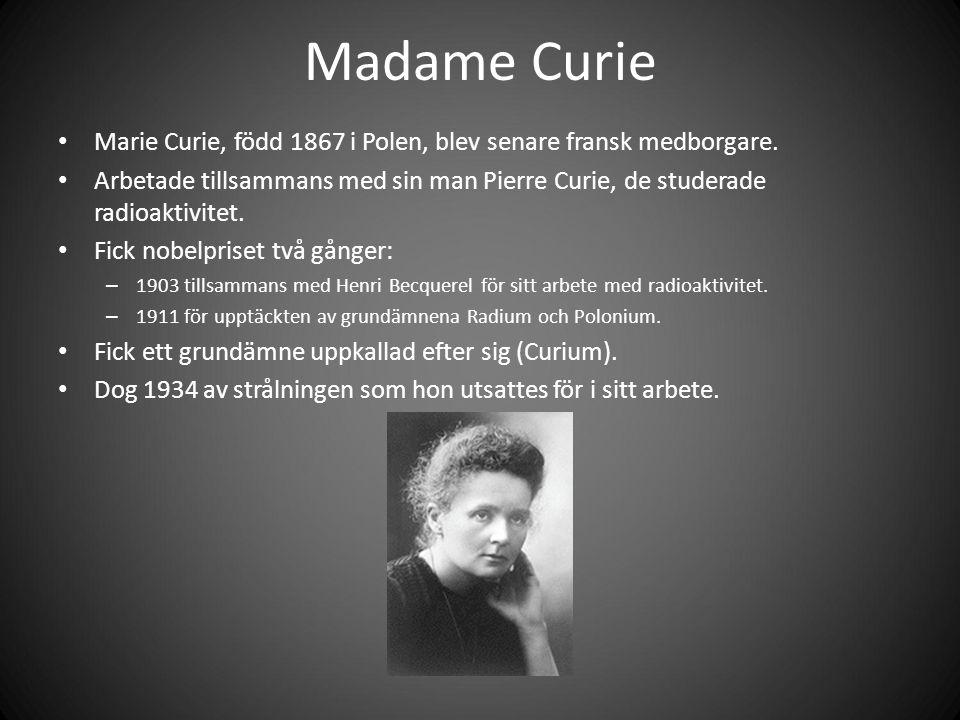 Madame Curie Marie Curie, född 1867 i Polen, blev senare fransk medborgare.