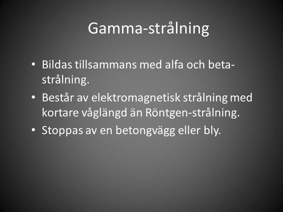 Gamma-strålning Bildas tillsammans med alfa och beta- strålning.