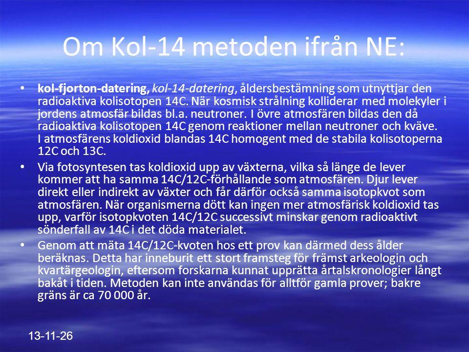 13-11-26 kol-fjorton-datering, kol-14-datering, åldersbestämning som utnyttjar den radioaktiva kolisotopen 14C.
