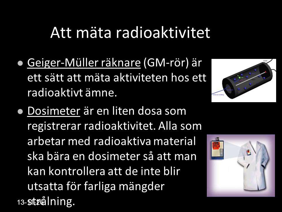 13-11-26 Att mäta radioaktivitet Geiger-Müller räknare (GM-rör) är ett sätt att mäta aktiviteten hos ett radioaktivt ämne.