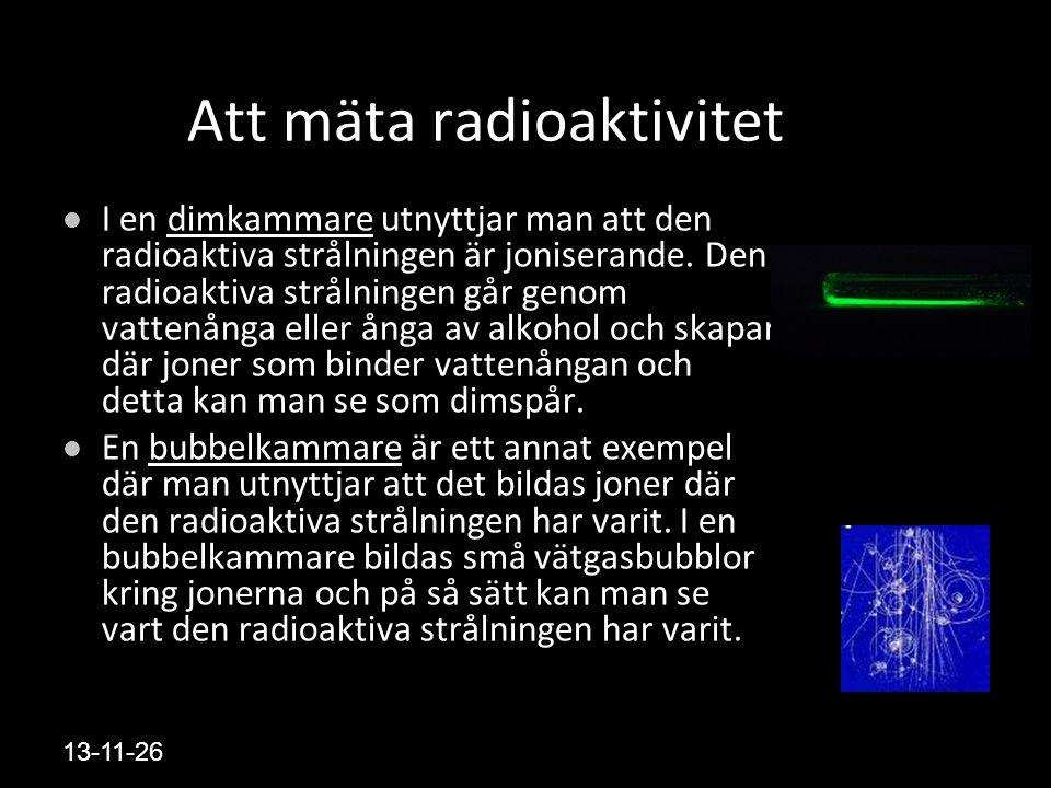 13-11-26 Att mäta radioaktivitet I en dimkammare utnyttjar man att den radioaktiva strålningen är joniserande.
