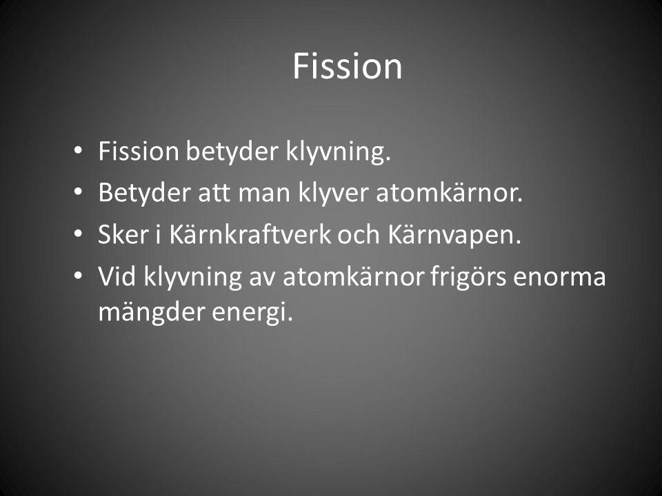 Fission Fission betyder klyvning. Betyder att man klyver atomkärnor.