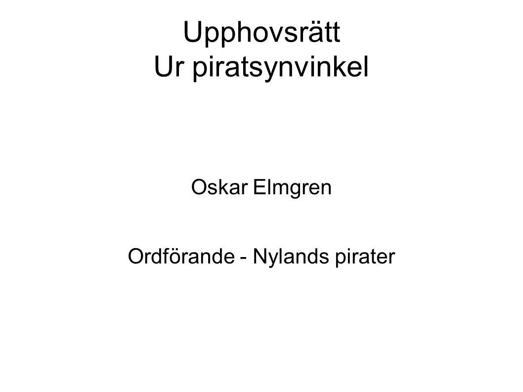 Upphovsrätt Ur piratsynvinkel Oskar Elmgren Ordförande - Nylands pirater