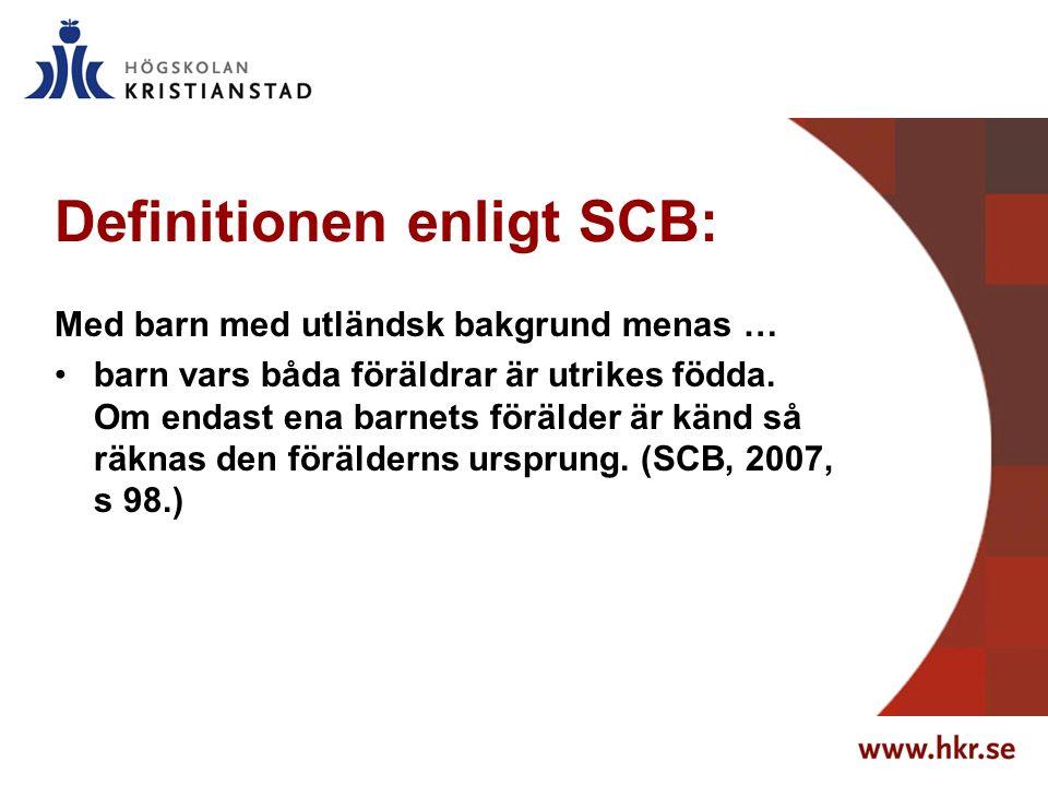 Definitionen enligt SCB: Med barn med utländsk bakgrund menas … barn vars båda föräldrar är utrikes födda.