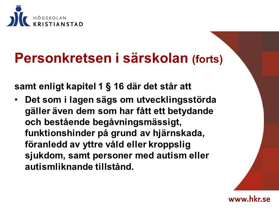 Personkretsen i särskolan (forts) samt enligt kapitel 1 § 16 där det står att Det som i lagen sägs om utvecklingsstörda gäller även dem som har fått ett betydande och bestående begåvningsmässigt, funktionshinder på grund av hjärnskada, föranledd av yttre våld eller kroppslig sjukdom, samt personer med autism eller autismliknande tillstånd.