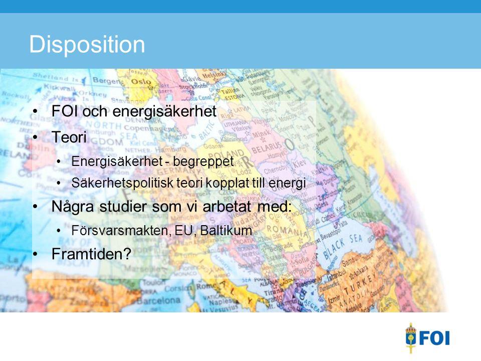 Disposition FOI och energisäkerhet Teori Energisäkerhet - begreppet Säkerhetspolitisk teori kopplat till energi Några studier som vi arbetat med: Försvarsmakten, EU, Baltikum Framtiden?
