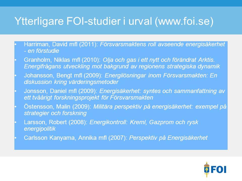 Ytterligare FOI-studier i urval (www.foi.se) Harriman, David mfl (2011): Försvarsmaktens roll avseende energisäkerhet - en förstudie Granholm, Niklas mfl (2010): Olja och gas i ett nytt och förändrat Arktis.