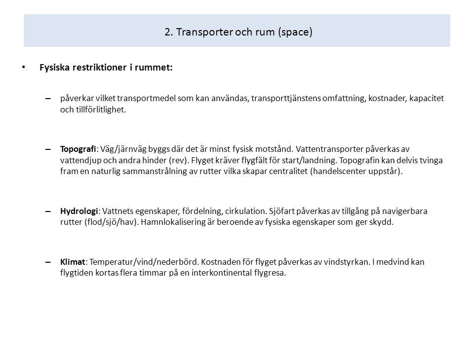 2. Transporter och rum (space) Fysiska restriktioner i rummet: – påverkar vilket transportmedel som kan användas, transporttjänstens omfattning, kostn