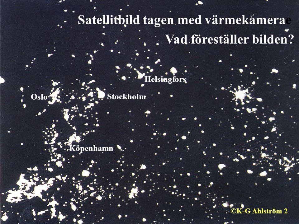 Vad föreställer bilden? Stockholm Oslo Köpenhamn Helsingfors Satellitbild tagen med värmekamerae ©K-G Ahlström 2