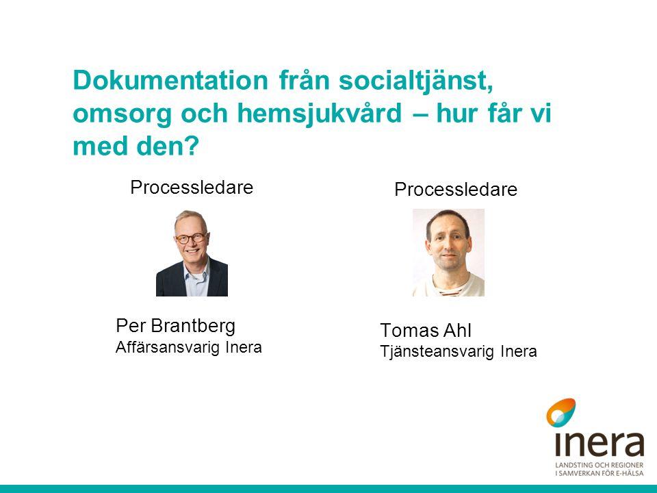 Processledare Tomas Ahl Tjänsteansvarig Inera Dokumentation från socialtjänst, omsorg och hemsjukvård – hur får vi med den.