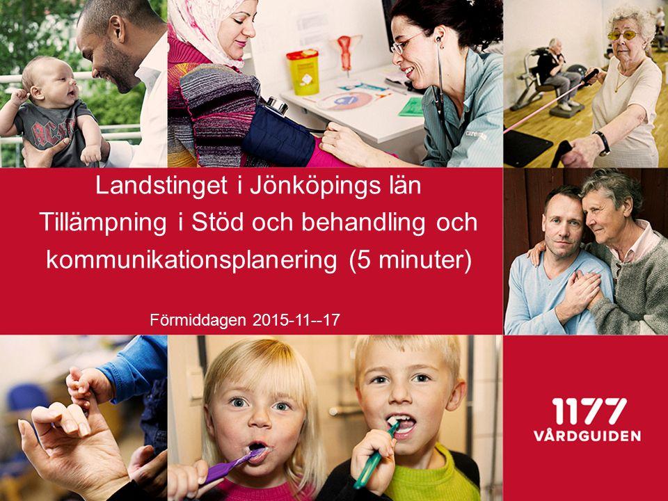 Landstinget i Jönköpings län Tillämpning i Stöd och behandling och kommunikationsplanering (5 minuter) Förmiddagen 2015-11--17
