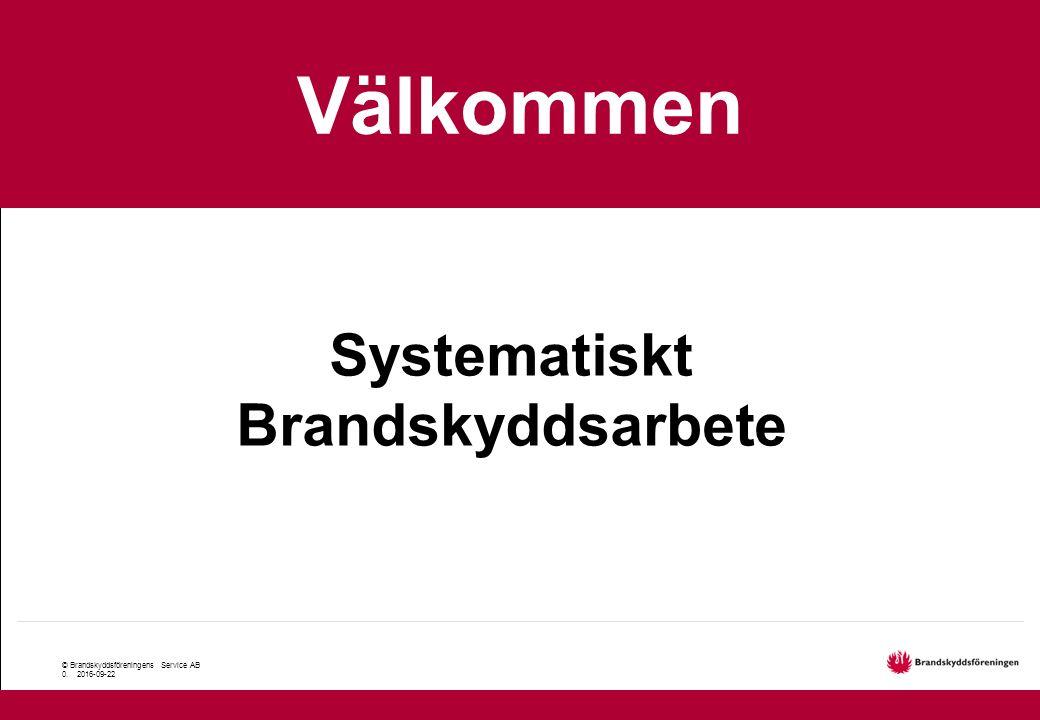 © Brandskyddsföreningens Service AB 0. 2016-09-22 Grundkurs Välkommen Systematiskt Brandskyddsarbete