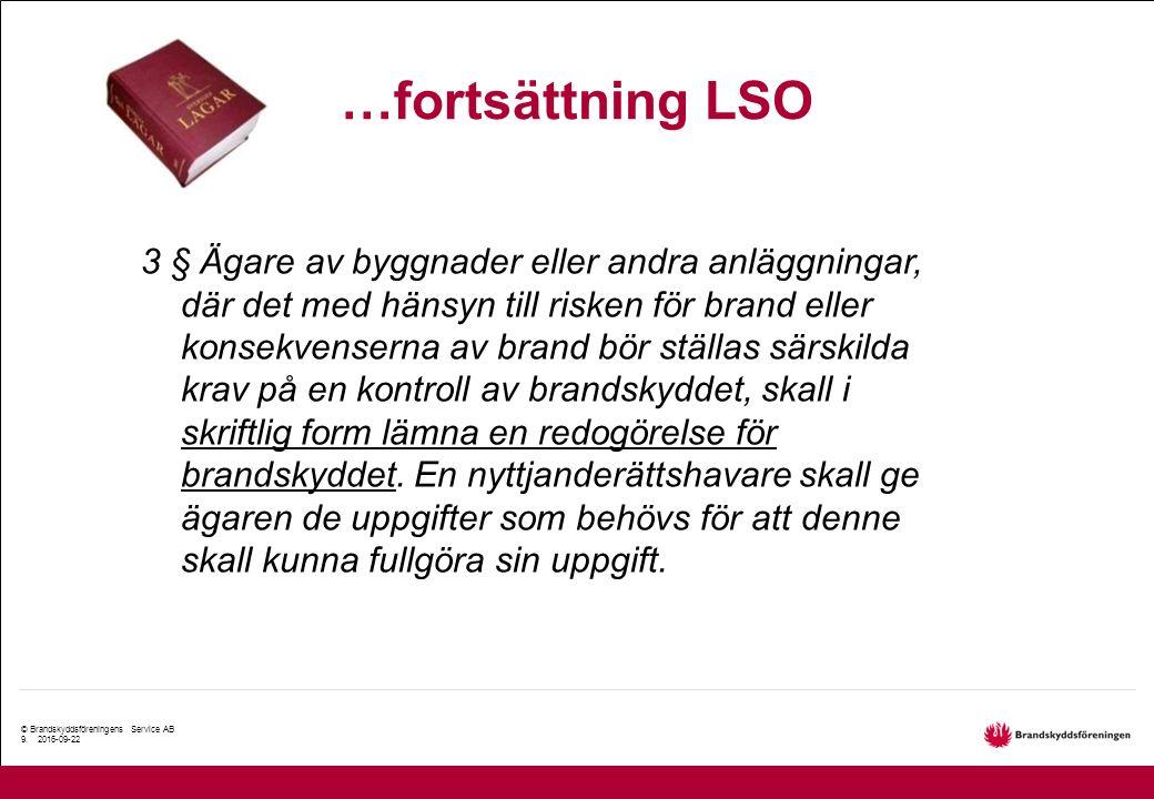 © Brandskyddsföreningens Service AB 9. 2016-09-22 …fortsättning LSO 3 § Ägare av byggnader eller andra anläggningar, där det med hänsyn till risken fö