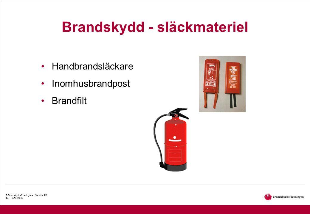 © Brandskyddsföreningens Service AB 46. 2016-09-22 Brandskydd - släckmateriel Handbrandsläckare Inomhusbrandpost Brandfilt