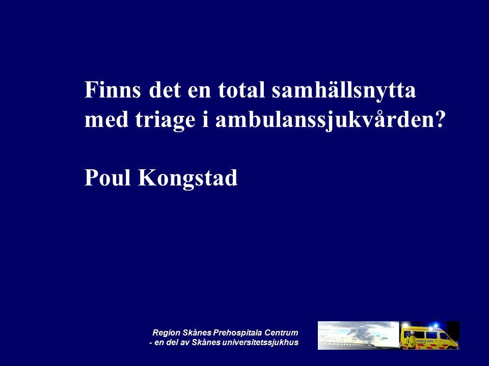Region Skånes Prehospitala Centrum - en del av Skånes universitetssjukhus Finns det en total samhällsnytta med triage i ambulanssjukvården.